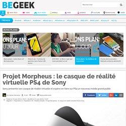 Projet Morpheus : le casque de réalité virtuelle PS4 de Sony