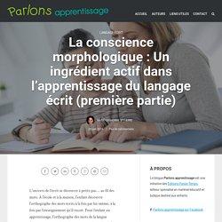 La conscience morphologique : Un ingrédient actif dans l'apprentissage du langage écrit (première partie)