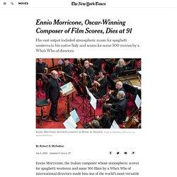 Ennio Morricone, Oscar-Winning Composer of Film Scores, Dies at 91
