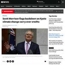 Scott Morrison flags backdown on Kyoto climate change carry-over credits - ABC News