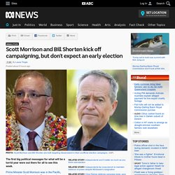 Scott Morrison and Bill Shorten kick off campaigning, but don't expect an early election