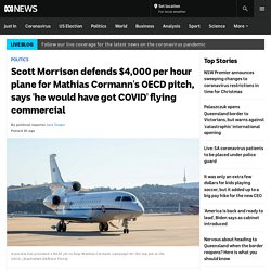 Scott Morrison defends $4,000 per hour plane for Mathias Cormann's OECD pitch, says 'he would have got COVID' flying commercial - ABC News