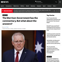 The Morrison Government has the commentary. But what about the answers?