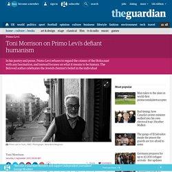 Toni Morrison on Primo Levi's defiant humanism