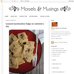 Morsels and Musings: toasted marshmallow fudge on valentine's day