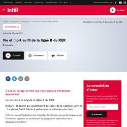 Vie et mort au fil de la ligne B du RER du 21 juin 2015 - France Inter