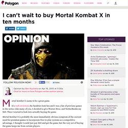 I can't wait to buy Mortal Kombat X in ten months