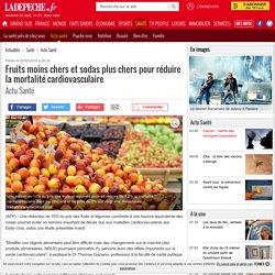 Fruits moins chers et sodas plus chers pour réduire la mortalité cardiovasculaire - 02/03/2016 - ladepeche.fr