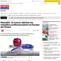 Mortalité : le cancer détrône les maladies cardiovasculaires en Europe de l'Ouest
