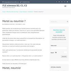 Mortel ou meurtrier ? – FLE niveaux B2, C1, C2