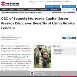CEO of Sequoia Mortgage Capital Jason Freskos Discusses Benefits of Using Private Lenders
