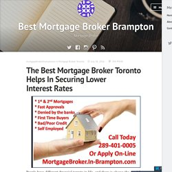 The Best Mortgage Broker Toronto Helps In Securing Lower Interest Rates – Best Mortgage Broker Brampton