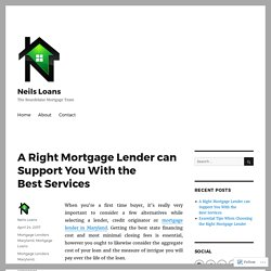 A Right Mortgage Lender can Support You With the Best Services – Neils Loans