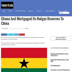 Ghana Just Mortgaged Its Natgas Reserves To China
