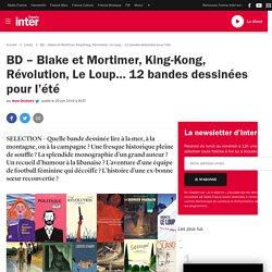 BD – Blake et Mortimer, King-Kong, Révolution, Le Loup… 12 bandes dessinées pour l'été