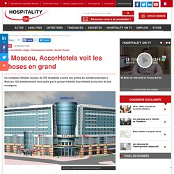 A Moscou, AccorHotels voit les choses en grand