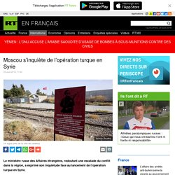Moscou s'inquiète de l'opération turque en Syrie