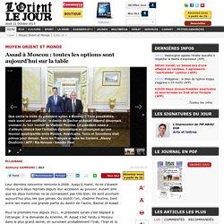 Assad à Moscou: toutes les options sont aujourd'hui sur la table - Anthony SAMRANI