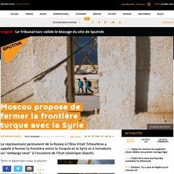 Moscou propose de fermer la frontière turque avec la Syrie