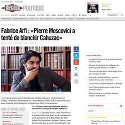 Fabrice Arfi : «Pierre Moscovici a tenté de blanchir Cahuzac»