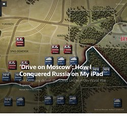'Drive on Moscow': How I Conquered Russia on My iPad — War is Boring