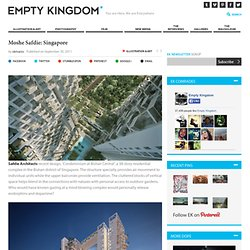 Moshe Safdie: Singapore | EMPTY KINGDOM You are Here, We are Everywhere