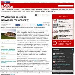 W Moskwie mieszka najwięcej miliarderów