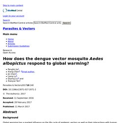 Parasites & Vectors 11/03/17 How does the dengue vector mosquito Aedes albopictus respond to global warming?