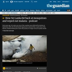 How Sri Lanka bit back at mosquitoes and wiped out malaria – podcast