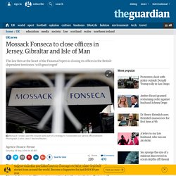 Mossack Fonseca to close offices in Jersey, Gibraltar and Isle of Man