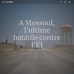 A Mossoul, la sanglante agonie de l'Etat islamique