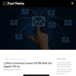 3 Most Common Issues Of RR Mail On Apple iOS 11