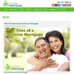 Most Common Uses of a Reverse Mortgage - Z Reverse Mortgage