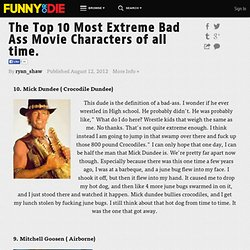 The Top 10 Most Extreme Bad Ass Movie Characters of all time. from ryan_shaw