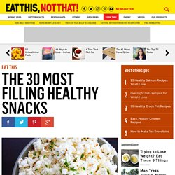 The 30 Most Filling Healthy Snacks