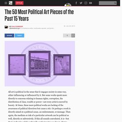 The 50 Most Political Art Pieces of the Past 15 Years