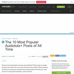 The 10 Most Popular Audiotuts+ Posts of All Time