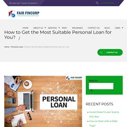 How to Get the Most Suitable Personal Loan for You?