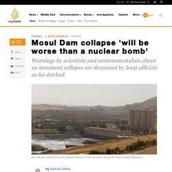 Mosul Dam collapse 'will be worse than a nuclear bomb' - News from Al Jazeera