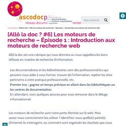 [Allô la doc ? #6] Les moteurs de recherche - Épisode 1 : Introduction aux moteurs de recherche web
