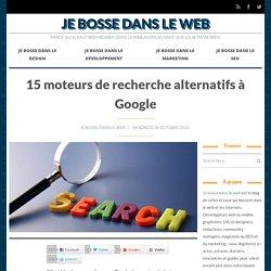 Je bosse dans le web / 15 moteurs de recherches alternatifs à Google - Je bosse dans le web