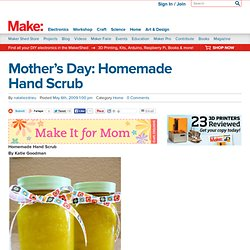 Mother's Day: Homemade Hand Scrub