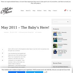 May 2011 - The Baby's Here! - Mother & Nature - Outdoor Maternity Wear