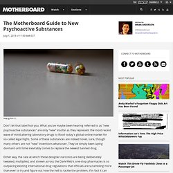 The Motherboard Guide to New Psychoactive Substances