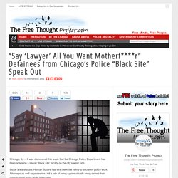 """Say 'Lawyer' All You Want Motherf****r"" Detainees from Chicago's Police ""Bla..."
