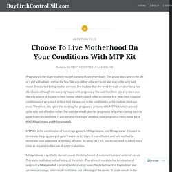 Choose To Live Motherhood On Your Conditions With MTP Kit – BuyBirthControlPill.com