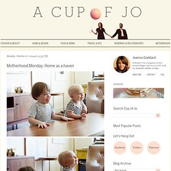 A CUP OF JO: Motherhood Monday: Home as a haven
