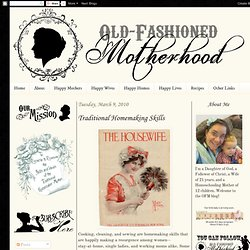 Old-Fashioned Motherhood: Traditional Homemaking Skills