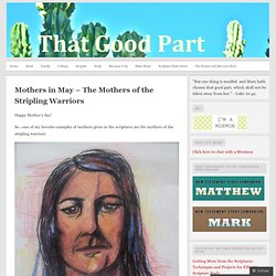 Mothers in May – The Mothers of the Stripling Warriors « That Good Part