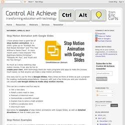 Control Alt Achieve: Stop Motion Animation with Google Slides